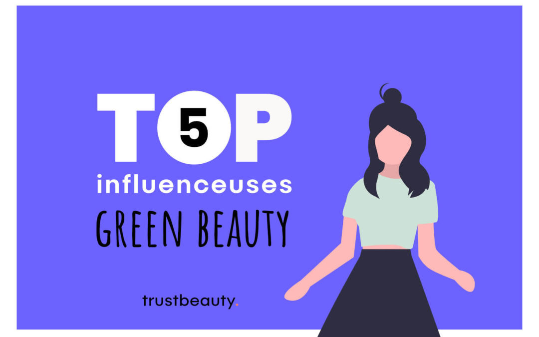 Top 5 Influenceuses Green Beauty